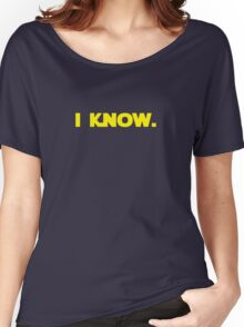 I love you. I know. (I know version) Women's Relaxed Fit T-Shirt