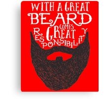 WITH A GREAT BEARD COMES GREAT RESPONSIBILITY Canvas Print