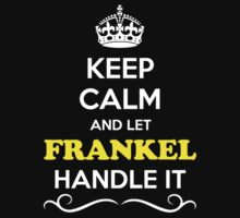 Keep Calm and Let FRANKEL Handle it by Neilbry