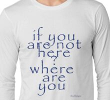 whereareyou Long Sleeve T-Shirt