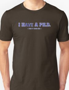 I have a PH.D. T-Shirt