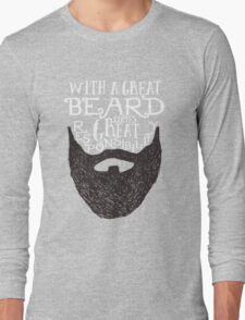 WITH A GREAT BEARD COMES GREAT RESPONSIBILITY Long Sleeve T-Shirt