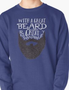 WITH A GREAT BEARD COMES GREAT RESPONSIBILITY Pullover