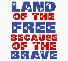 Land of the Free Because of the Brave Unisex T-Shirt