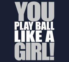 You Play Ball Like a Girl! Sandlot Design Baby Tee