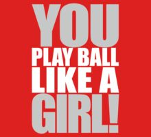 You Play Ball Like a Girl! Sandlot Design Kids Tee
