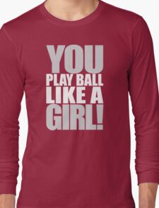 You Play Ball Like a Girl! Sandlot Design Long Sleeve T-Shirt