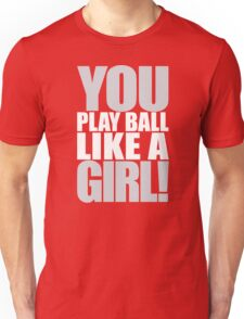 You Play Ball Like a Girl! Sandlot Design Unisex T-Shirt