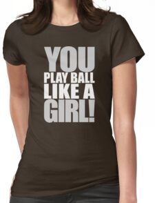 You Play Ball Like a Girl! Sandlot Design Womens Fitted T-Shirt