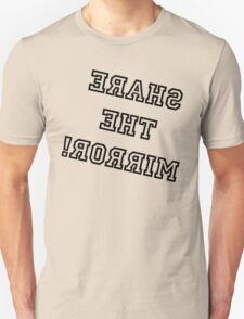 Share The Mirror - Black Lettering, Funny T-Shirt