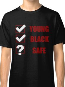 Young, Black, Safe? (I Can't Breathe) Classic T-Shirt