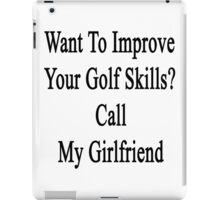 Want To Improve Your Golf Skills? Call My Girlfriend  iPad Case/Skin