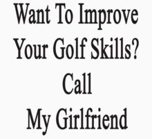 Want To Improve Your Golf Skills? Call My Girlfriend  by supernova23