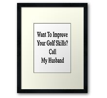 Want To Improve Your Golf Skills? Call My Husband  Framed Print