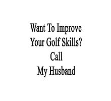 Want To Improve Your Golf Skills? Call My Husband  by supernova23