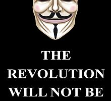 The Revolution will not V for Vendetta by James  Cianciaruso