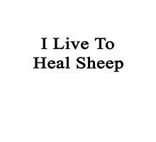 I Live To Heal Sheep  by supernova23