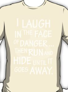 I laugh in the face of danger T-Shirt
