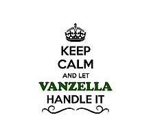 Keep Calm and Let VANZELLA Handle it Photographic Print