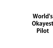 Worlds Okayest Pilot by Darecrow
