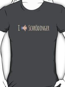 I Like / Dislike Schrödinger - Funny Physics Geek T-Shirt