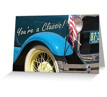 You're a Classic! Greeting Card