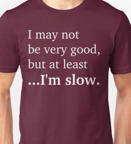 At Least I'm Slow - White Lettering, Funny Unisex T-Shirt