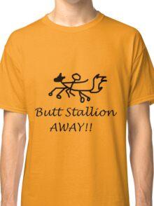 BUTT STALLION AWAY!!!!!! Classic T-Shirt