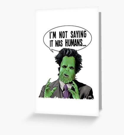I'm Not Saying It Was Humans Greeting Card