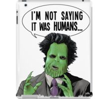 I'm Not Saying It Was Humans iPad Case/Skin