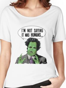 I'm Not Saying It Was Humans Women's Relaxed Fit T-Shirt