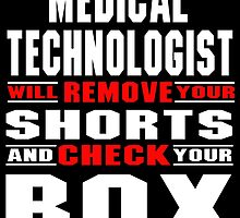medical technologist will remove your shorts and check your box by teeshoppy