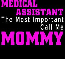 some people call me a medical assistant but the most important call me mommy by teeshoppy