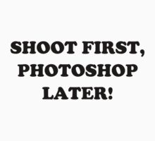 Shoot First, Photoshop Later! by Lyle Hatch