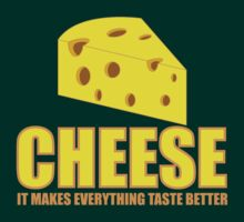 Cheese it  makes everything taste better by manikx
