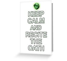 Keep Calme and Recite The Oath Greeting Card