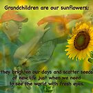 Grandchildren are our sunflowers . . . by Bonnie T.  Barry
