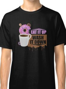 Eat It Up - Wash It Down Classic T-Shirt