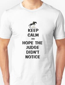 Keep Calm & Hope The Judge Didn't Notice Equestrian Gifts Unisex T-Shirt