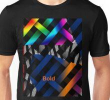 Bold...  Unisex T-Shirt