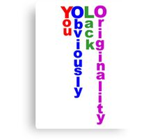 The Real Meaning of YOLO Canvas Print