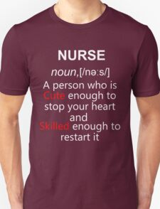 NURSE. A person who is CUTE enough to stop your HEART and SKILLED enough to RESTART it. T-Shirt