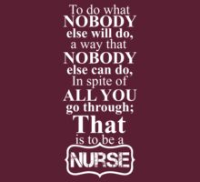 To do what NOBODY else will do, a way that NOBODY else can do, Inspite of ALL YOU go through; THAT is to be a NURSE by pravinya2809