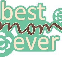 BEST MOM EVER by cutetees