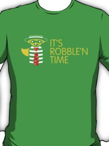 it's robble'n time! T-Shirt