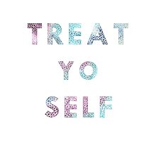 Treat. Yo. Self. by jennalousie