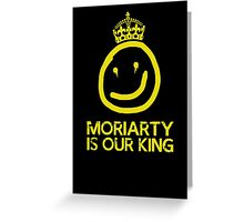 Moriarty is our king Greeting Card