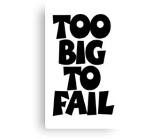 TOO BIG TO FAIL Overweight Quote Canvas Print