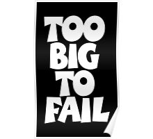 TOO BIG TO FAIL Overweight Quote (White) Poster