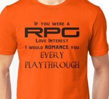 If you were a RPG Love interest.... Unisex T-Shirt